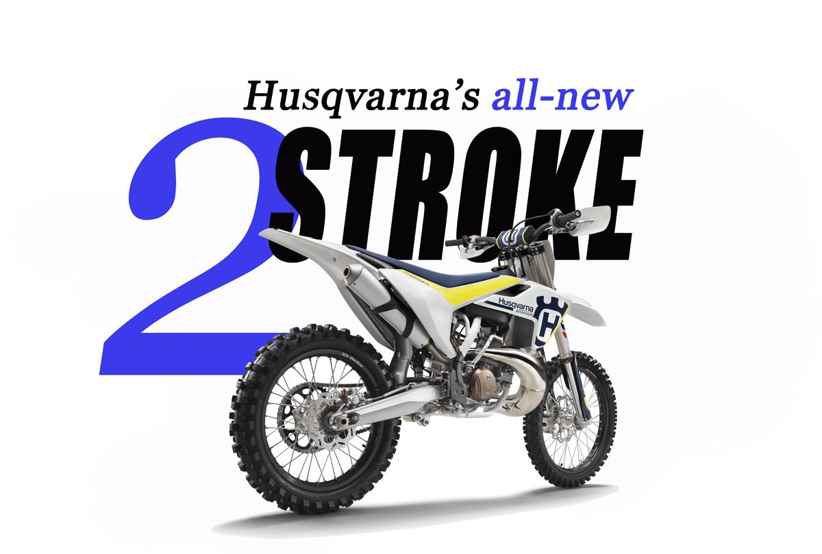 HUSQVARNA'S ALL-NEW 2-STROKE FOR 2017!